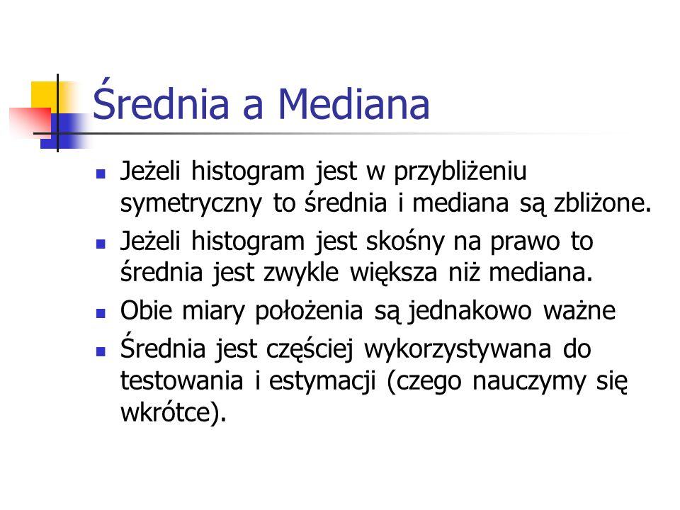 Średnia a Mediana Jeżeli histogram jest w przybliżeniu symetryczny to średnia i mediana są zbliżone.