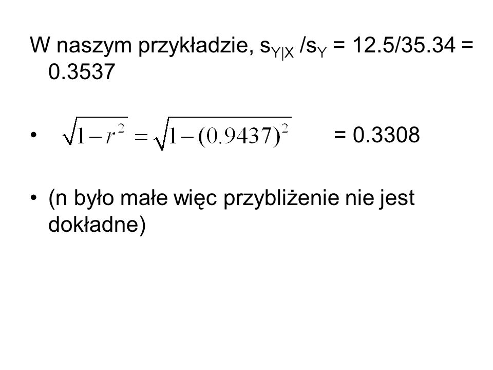 W naszym przykładzie, sY|X /sY = 12.5/35.34 = 0.3537