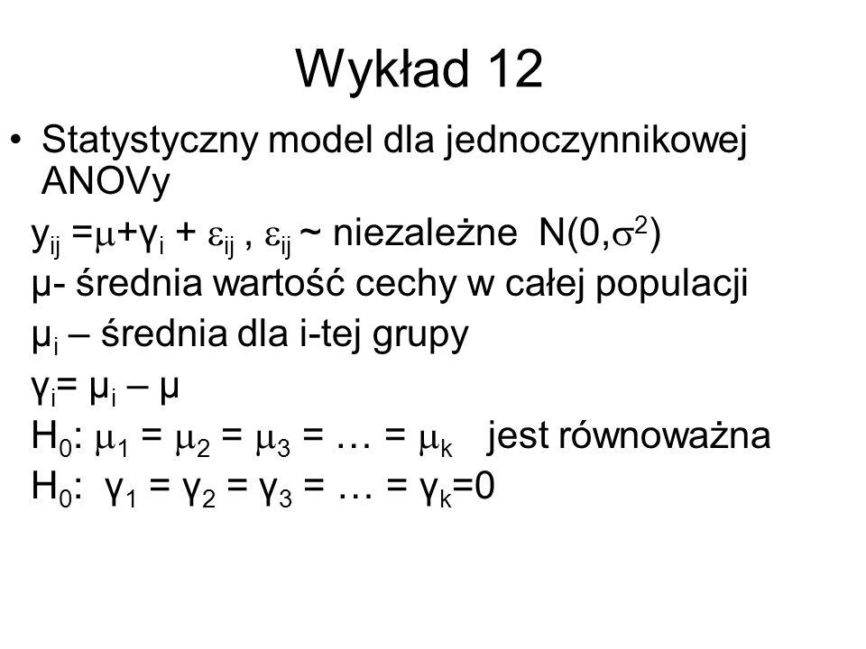 Wykład 12 Statystyczny model dla jednoczynnikowej ANOVy