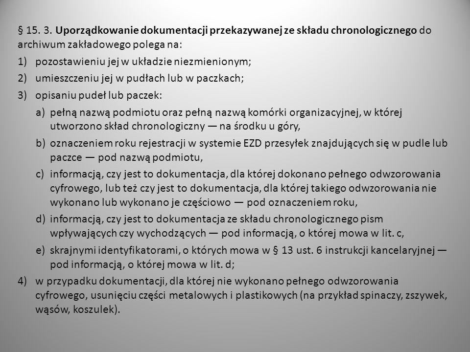 § 15. 3. Uporządkowanie dokumentacji przekazywanej ze składu chronologicznego do archiwum zakładowego polega na: