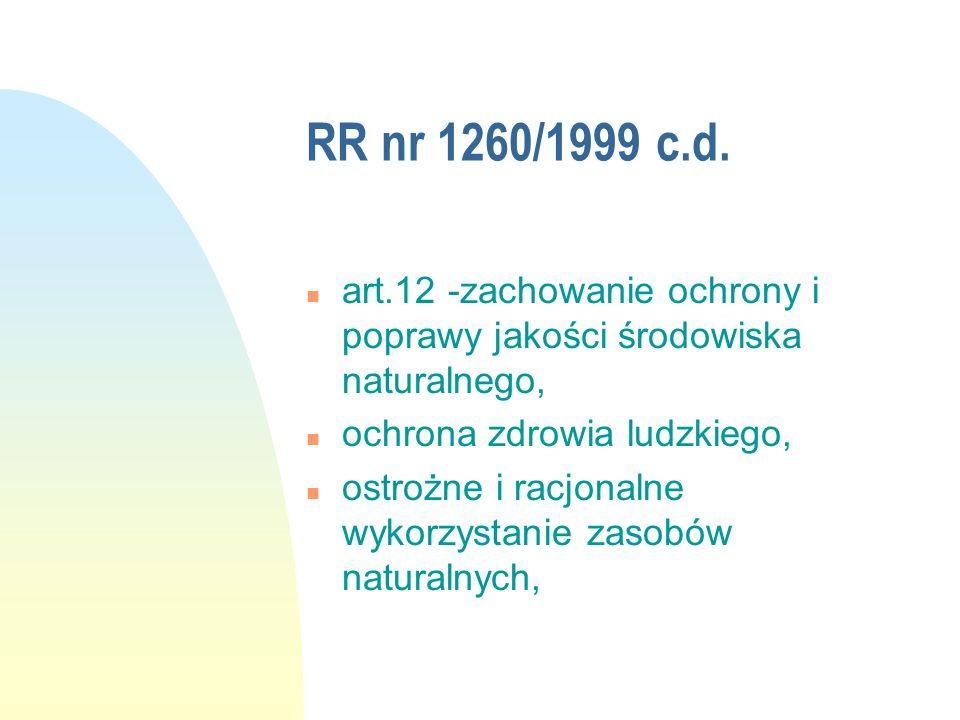 RR nr 1260/1999 c.d. art.12 -zachowanie ochrony i poprawy jakości środowiska naturalnego, ochrona zdrowia ludzkiego,