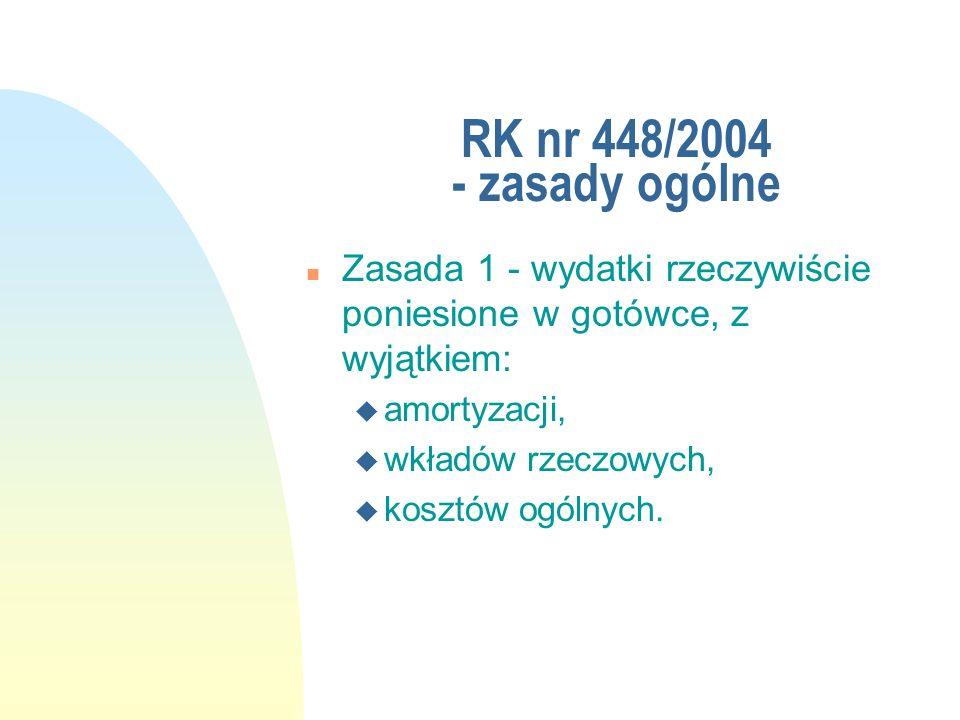 RK nr 448/2004 - zasady ogólne Zasada 1 - wydatki rzeczywiście poniesione w gotówce, z wyjątkiem: amortyzacji,