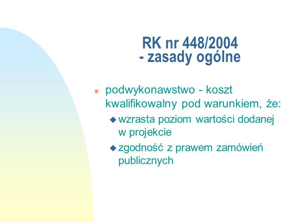 RK nr 448/2004 - zasady ogólne podwykonawstwo - koszt kwalifikowalny pod warunkiem, że: wzrasta poziom wartości dodanej w projekcie.