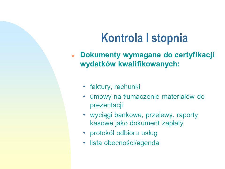 Kontrola I stopnia Dokumenty wymagane do certyfikacji wydatków kwalifikowanych: faktury, rachunki.