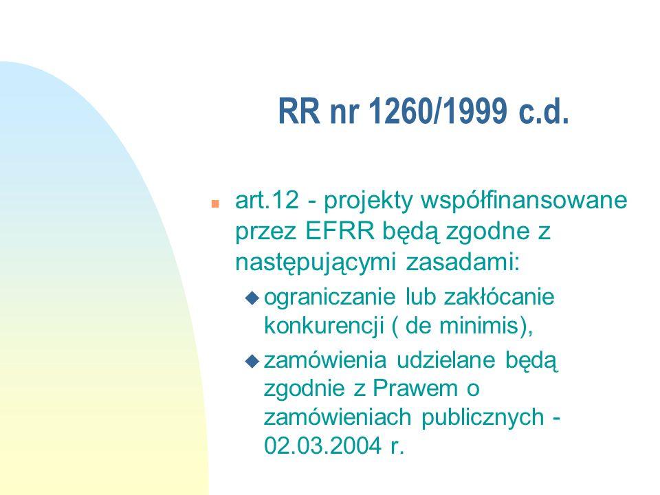 RR nr 1260/1999 c.d. art.12 - projekty współfinansowane przez EFRR będą zgodne z następującymi zasadami: