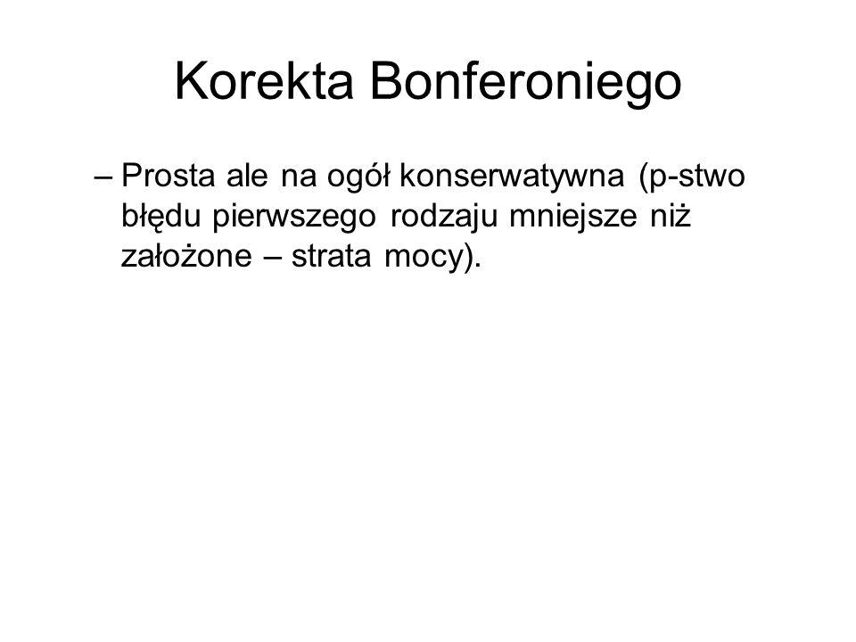 Korekta Bonferoniego Prosta ale na ogół konserwatywna (p-stwo błędu pierwszego rodzaju mniejsze niż założone – strata mocy).