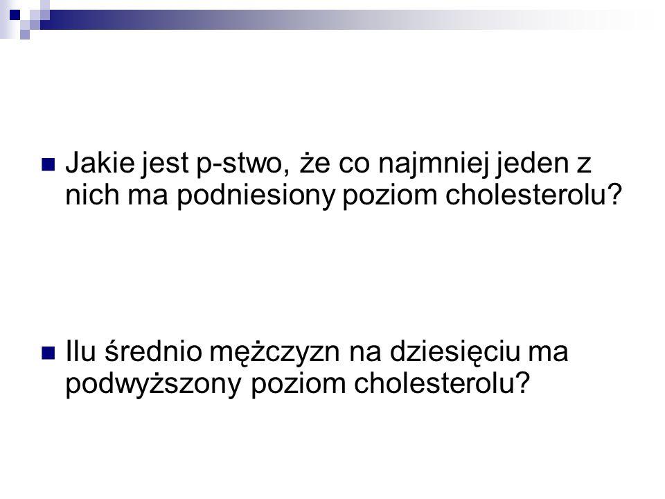 Jakie jest p-stwo, że co najmniej jeden z nich ma podniesiony poziom cholesterolu