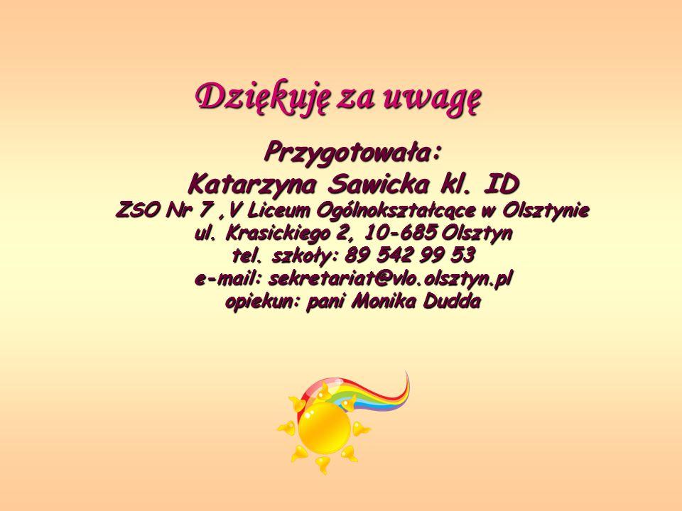 Dziękuję za uwagę Przygotowała: Katarzyna Sawicka kl. ID