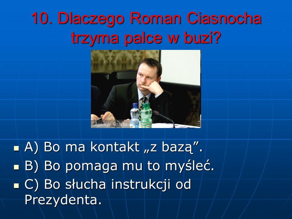 10. Dlaczego Roman Ciasnocha trzyma palce w buzi