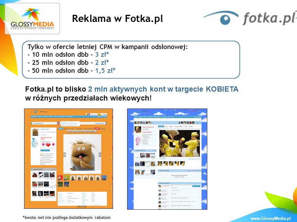 Reklama w Fotka.pl Tylko w ofercie letniej CPM w kampanii odsłonowej: - 10 mln odsłon dbb - 3 zł* - 25 mln odsłon dbb - 2 zł*