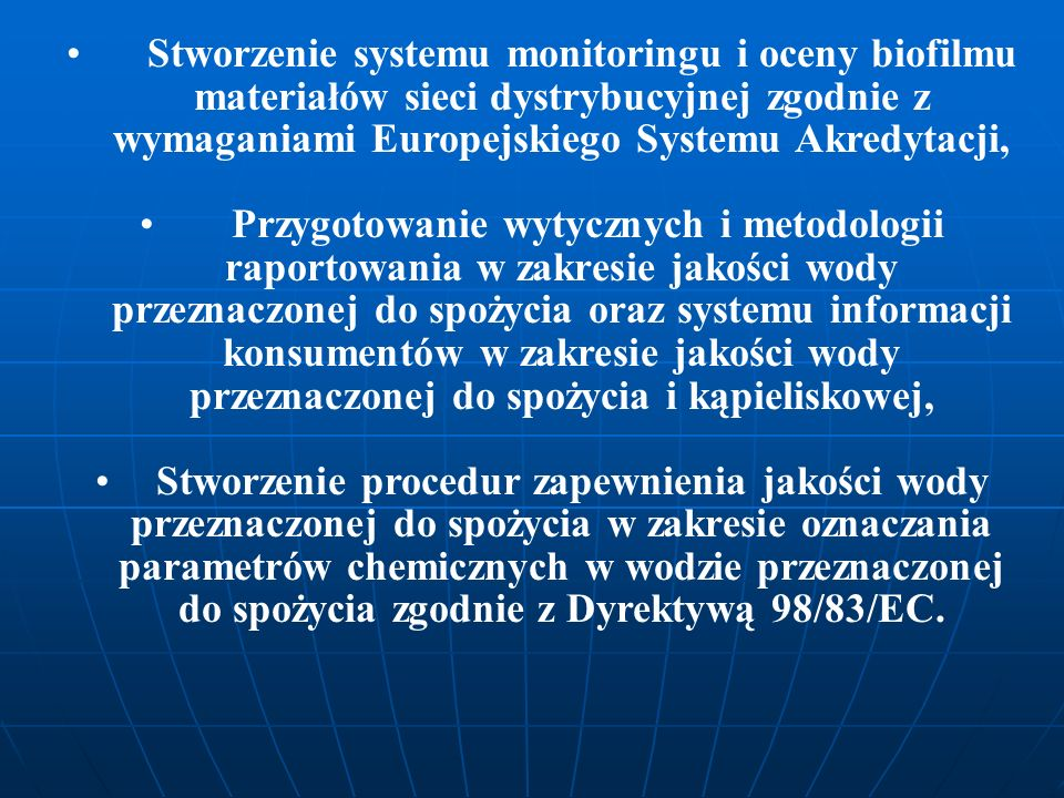 Stworzenie systemu monitoringu i oceny biofilmu materiałów sieci dystrybucyjnej zgodnie z wymaganiami Europejskiego Systemu Akredytacji,