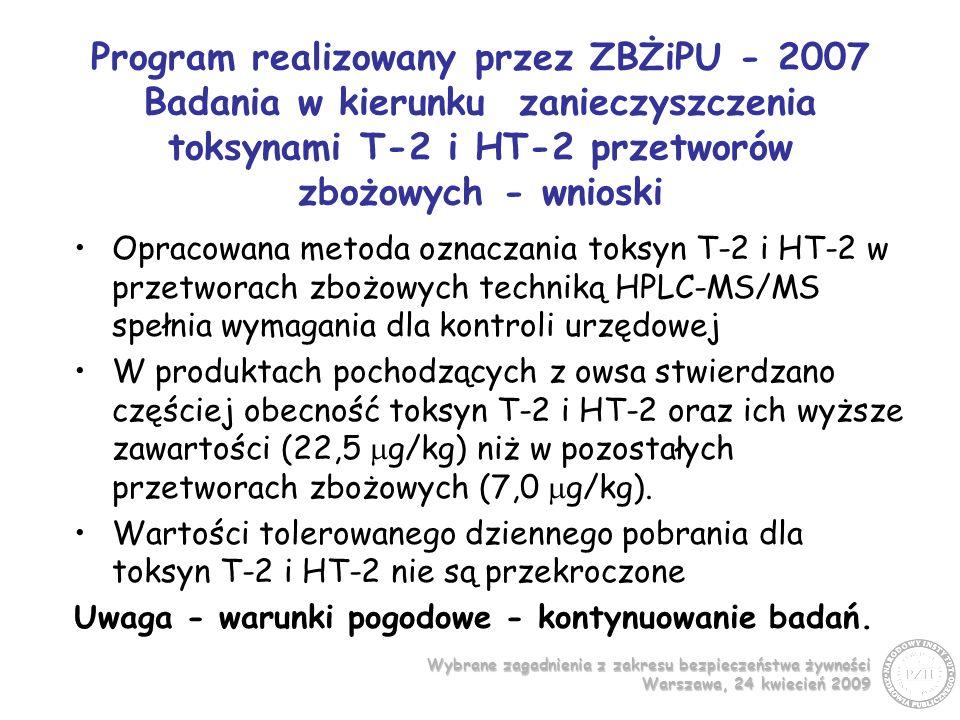 Program realizowany przez ZBŻiPU - 2007 Badania w kierunku zanieczyszczenia toksynami T-2 i HT-2 przetworów zbożowych - wnioski