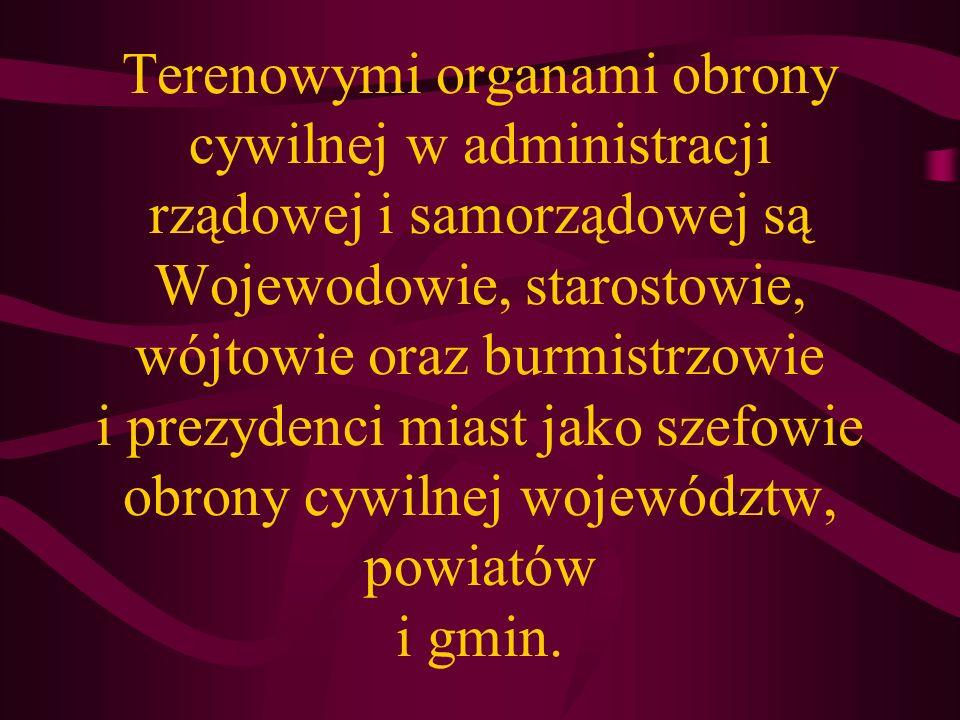 Terenowymi organami obrony cywilnej w administracji rządowej i samorządowej są Wojewodowie, starostowie, wójtowie oraz burmistrzowie i prezydenci miast jako szefowie obrony cywilnej województw, powiatów i gmin.