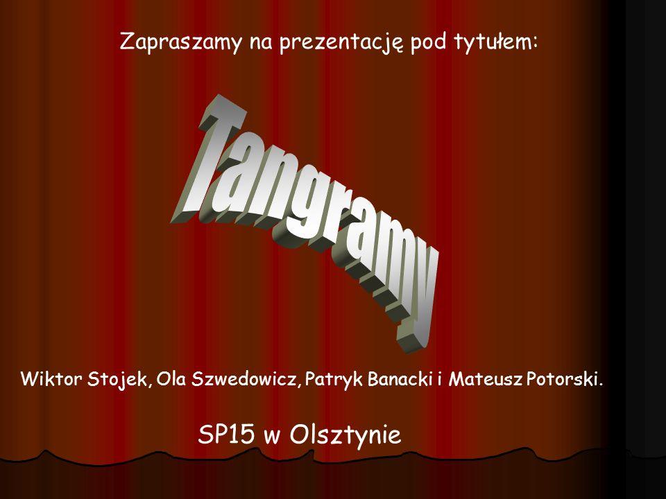 Tangramy SP15 w Olsztynie Zapraszamy na prezentację pod tytułem: