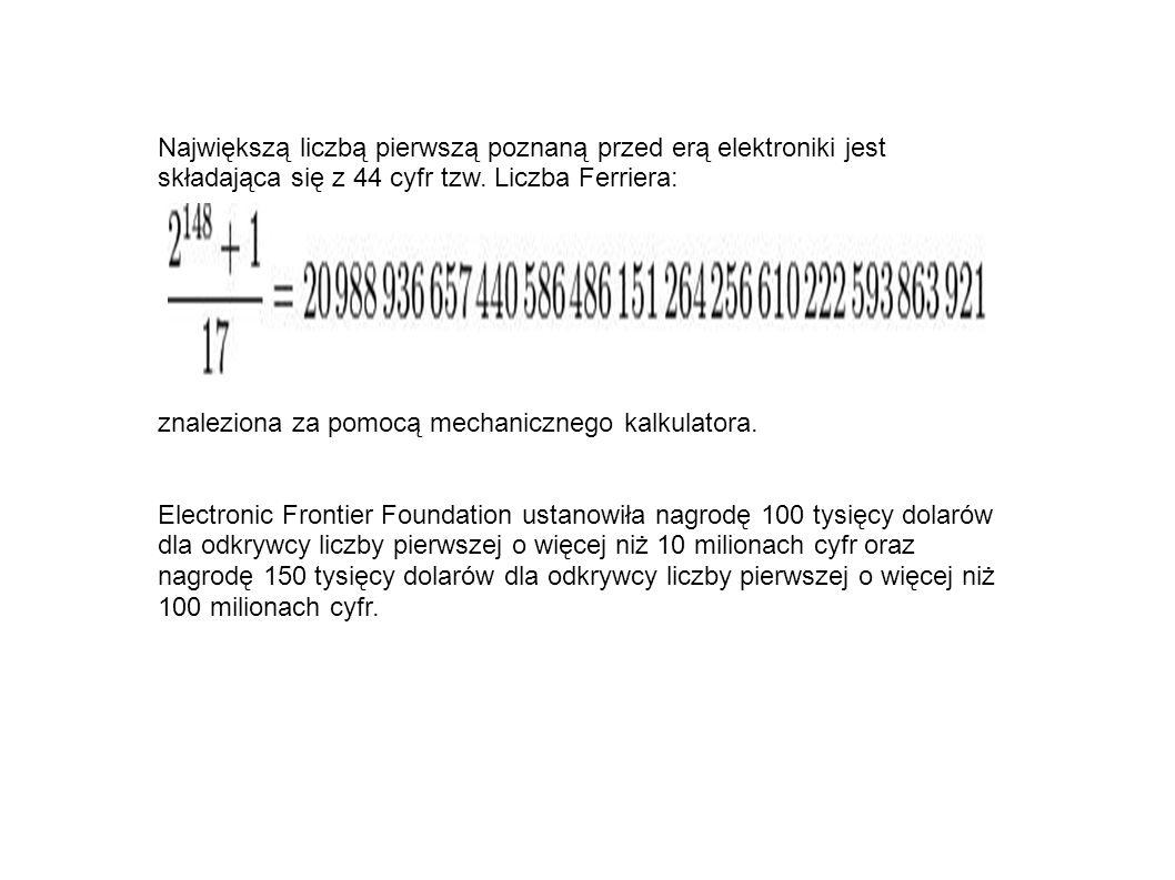 Największą liczbą pierwszą poznaną przed erą elektroniki jest składająca się z 44 cyfr tzw. Liczba Ferriera: