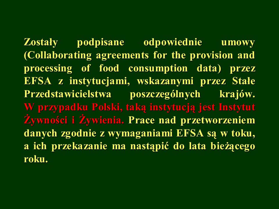 Zostały podpisane odpowiednie umowy (Collaborating agreements for the provision and processing of food consumption data) przez EFSA z instytucjami, wskazanymi przez Stałe Przedstawicielstwa poszczególnych krajów.