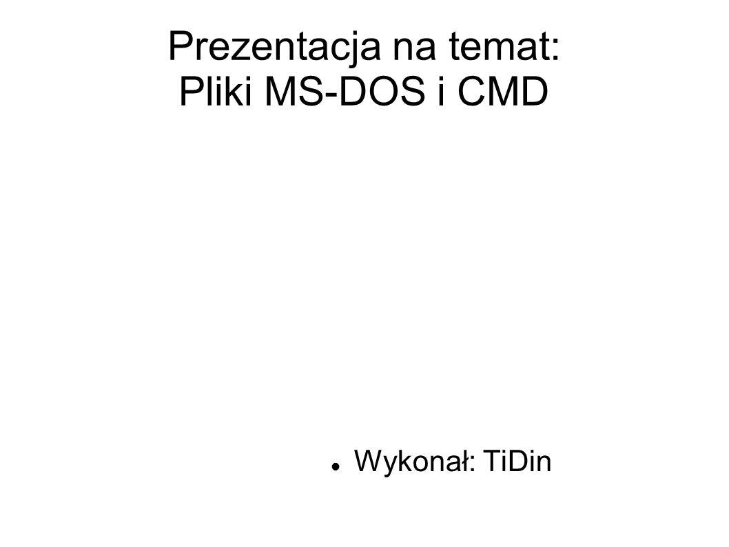 Prezentacja na temat: Pliki MS-DOS i CMD
