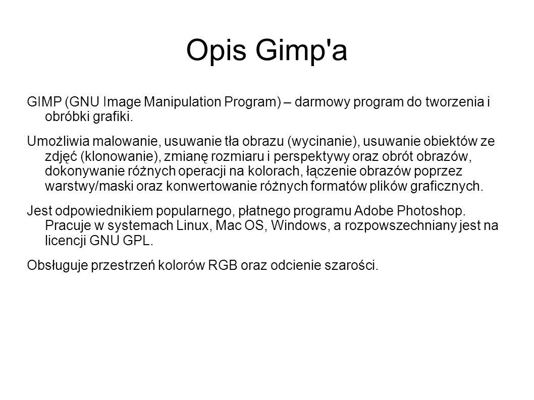 Opis Gimp a GIMP (GNU Image Manipulation Program) – darmowy program do tworzenia i obróbki grafiki.