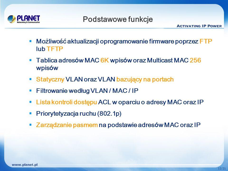 Podstawowe funkcje Możliwość aktualizacji oprogramowanie firmware poprzez FTP lub TFTP. Tablica adresów MAC 6K wpisów oraz Multicast MAC 256 wpisów.
