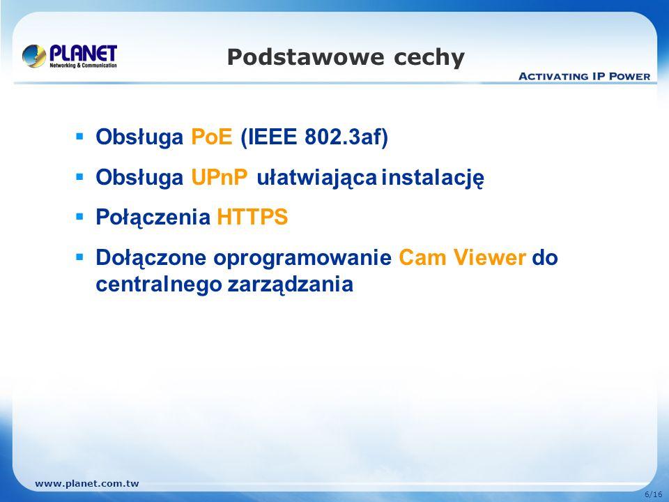 Podstawowe cechy Obsługa PoE (IEEE 802.3af) Obsługa UPnP ułatwiająca instalację. Połączenia HTTPS.