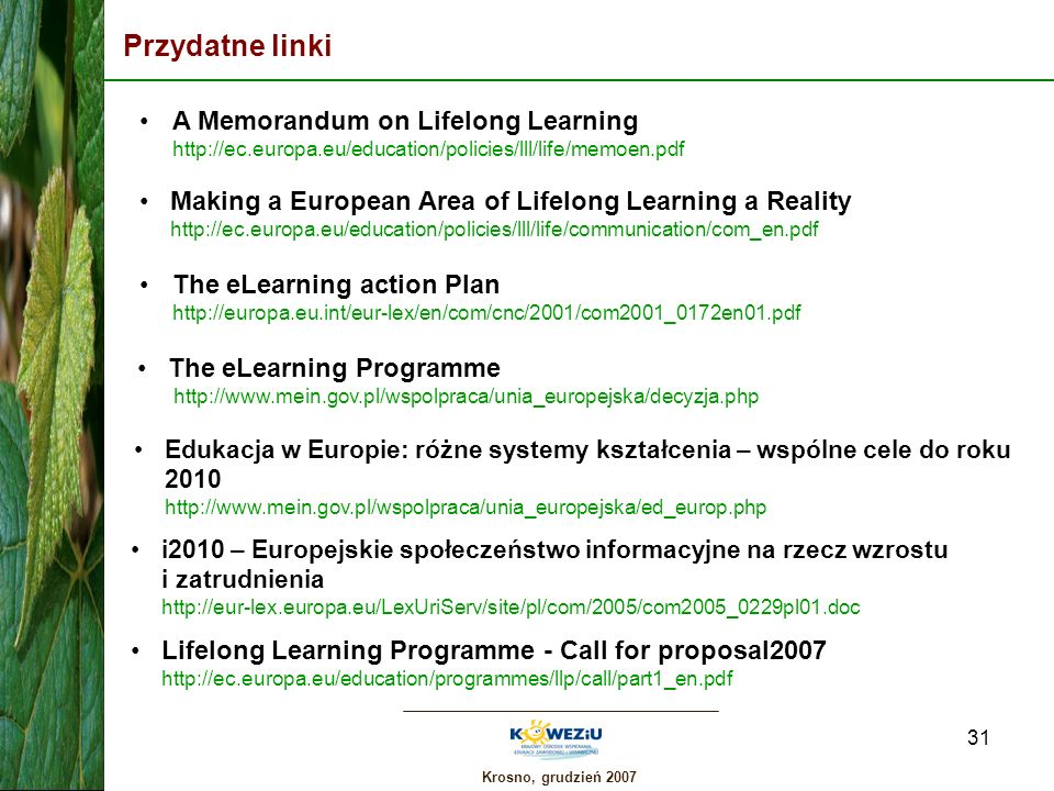 Przydatne linki A Memorandum on Lifelong Learning http://ec.europa.eu/education/policies/lll/life/memoen.pdf.