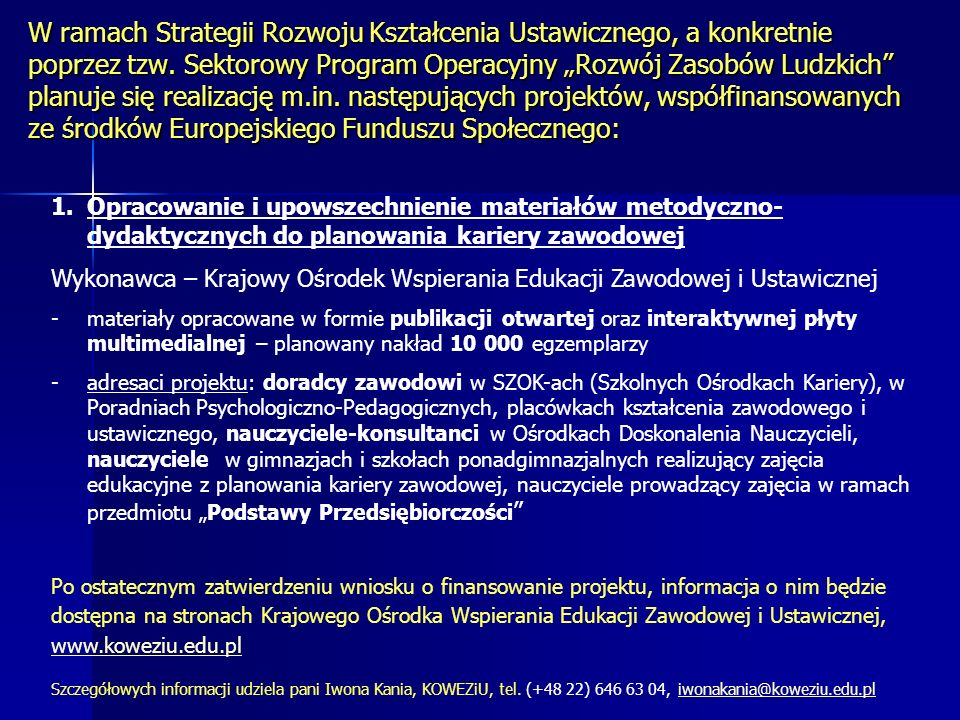 """W ramach Strategii Rozwoju Kształcenia Ustawicznego, a konkretnie poprzez tzw. Sektorowy Program Operacyjny """"Rozwój Zasobów Ludzkich planuje się realizację m.in. następujących projektów, współfinansowanych ze środków Europejskiego Funduszu Społecznego:"""