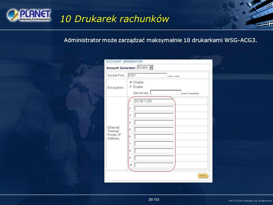 10 Drukarek rachunków Administrator może zarządzać maksymalnie 10 drukarkami WSG-ACG3.