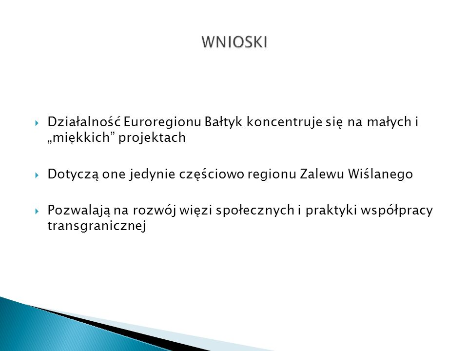 """WNIOSKI Działalność Euroregionu Bałtyk koncentruje się na małych i """"miękkich projektach. Dotyczą one jedynie częściowo regionu Zalewu Wiślanego."""