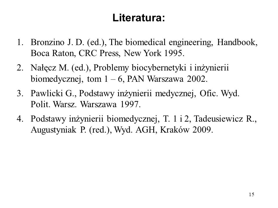 Literatura:Bronzino J. D. (ed.), The biomedical engineering, Handbook, Boca Raton, CRC Press, New York 1995.