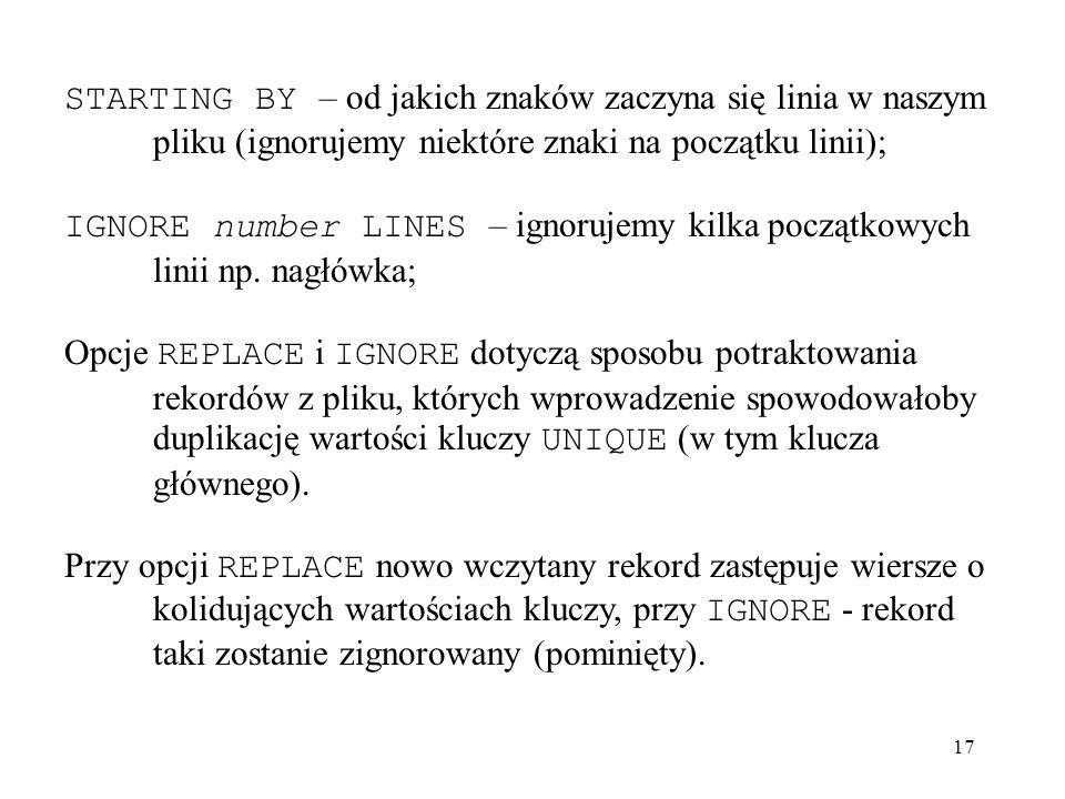 STARTING BY – od jakich znaków zaczyna się linia w naszym pliku (ignorujemy niektóre znaki na początku linii);