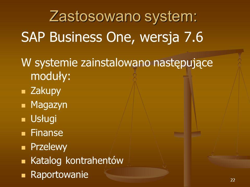 Zastosowano system: SAP Business One, wersja 7.6
