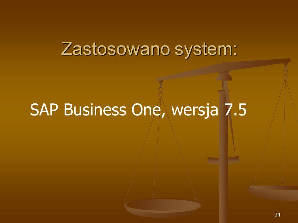 Zastosowano system: SAP Business One, wersja 7.5