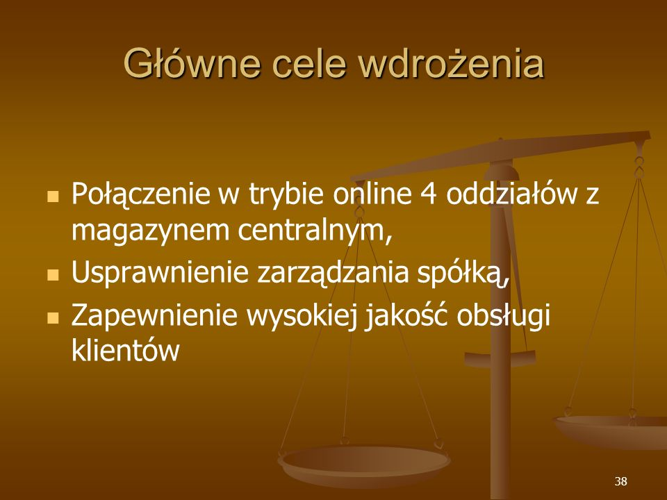 Główne cele wdrożenia Połączenie w trybie online 4 oddziałów z magazynem centralnym, Usprawnienie zarządzania spółką,