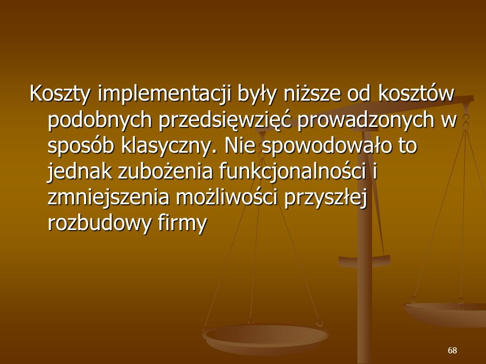 Koszty implementacji były niższe od kosztów podobnych przedsięwzięć prowadzonych w sposób klasyczny.