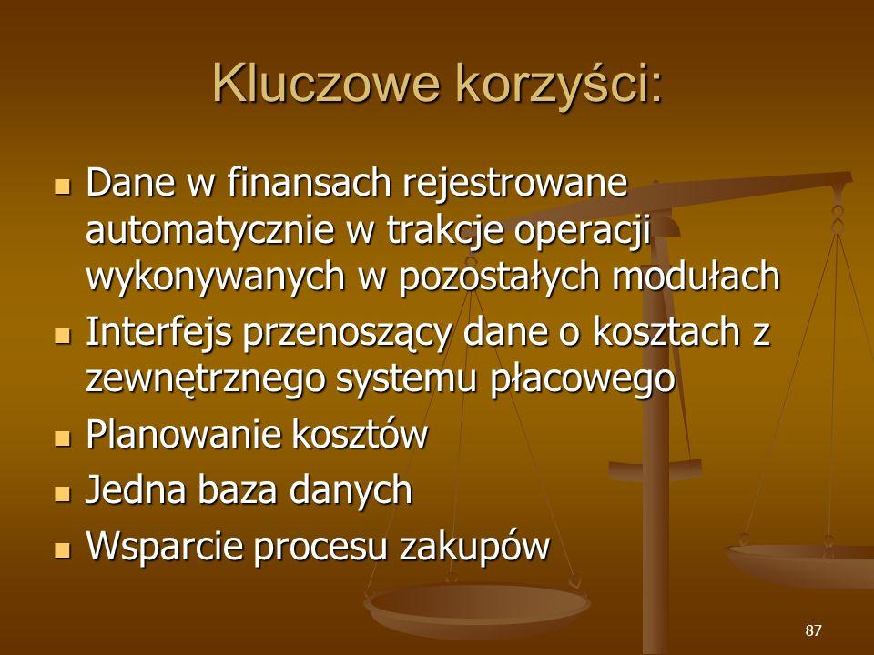 Kluczowe korzyści:Dane w finansach rejestrowane automatycznie w trakcje operacji wykonywanych w pozostałych modułach.