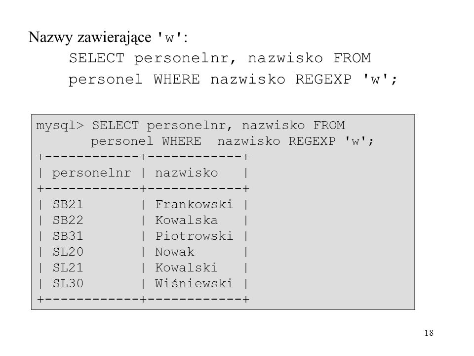 SELECT personelnr, nazwisko FROM personel WHERE nazwisko REGEXP w ;