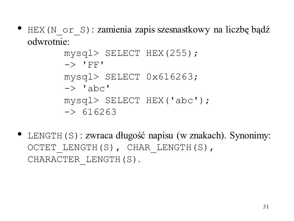 HEX(N_or_S): zamienia zapis szesnastkowy na liczbę bądź odwrotnie: