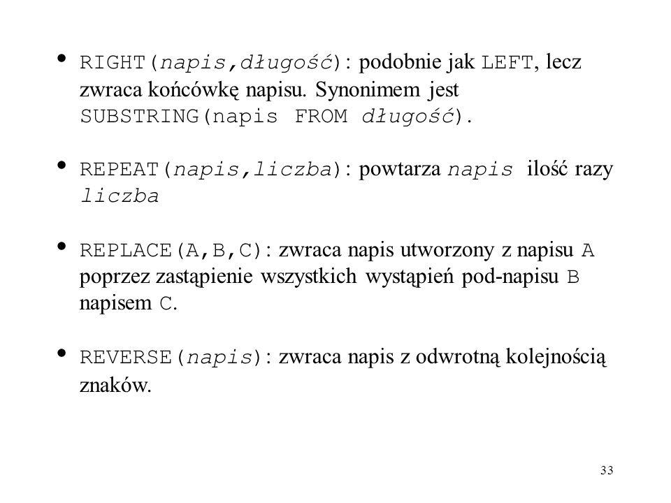RIGHT(napis,długość): podobnie jak LEFT, lecz zwraca końcówkę napisu