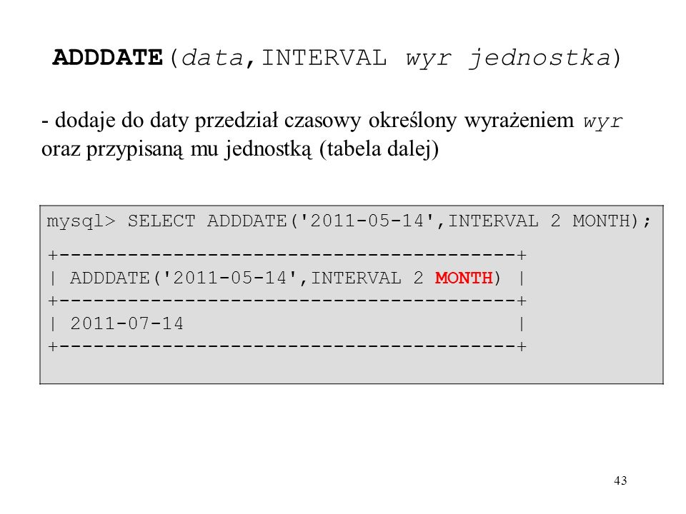 ADDDATE(data,INTERVAL wyr jednostka)