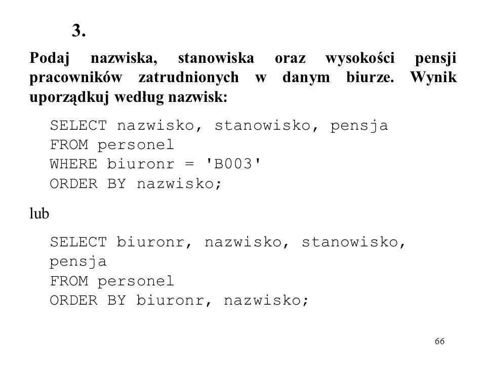 3. Podaj nazwiska, stanowiska oraz wysokości pensji pracowników zatrudnionych w danym biurze. Wynik uporządkuj według nazwisk: