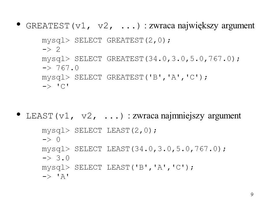 GREATEST(v1, v2, ...) : zwraca największy argument