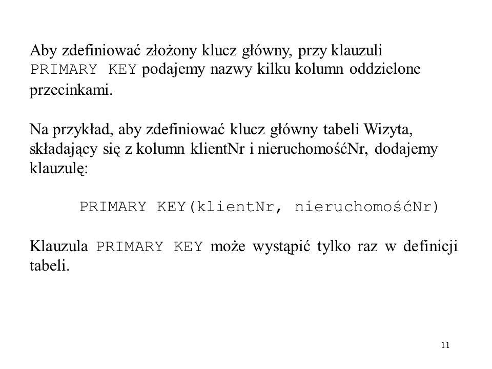 Aby zdefiniować złożony klucz główny, przy klauzuli PRIMARY KEY podajemy nazwy kilku kolumn oddzielone przecinkami.