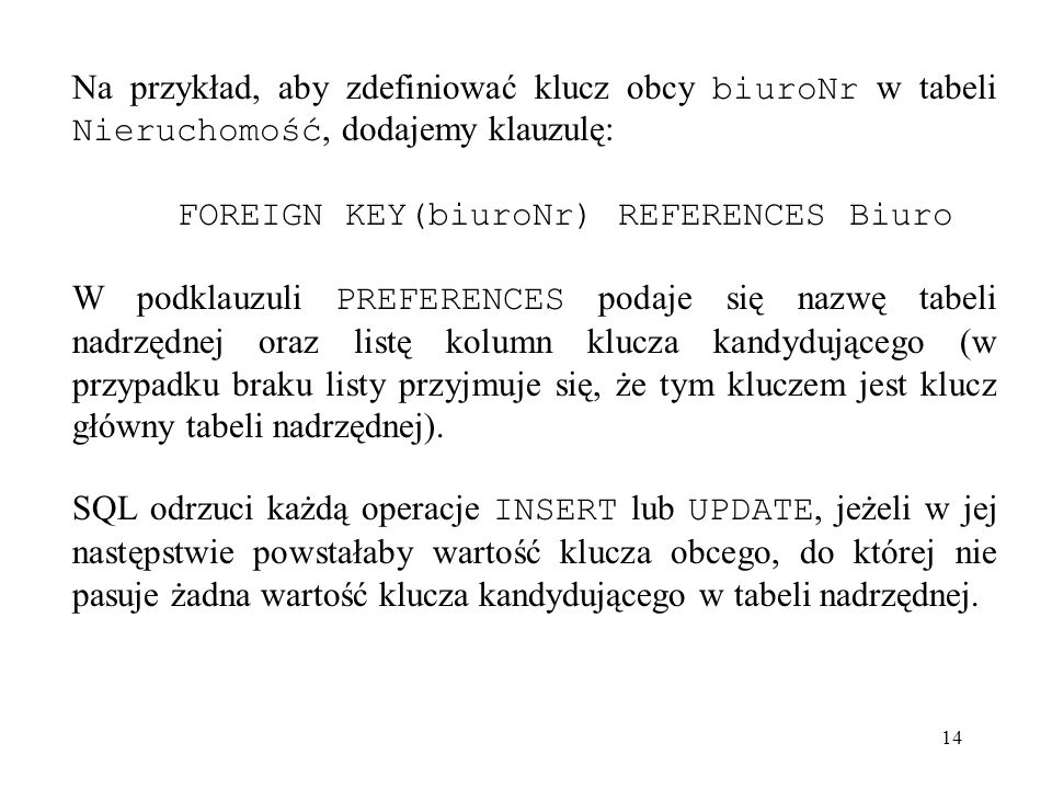 Na przykład, aby zdefiniować klucz obcy biuroNr w tabeli Nieruchomość, dodajemy klauzulę: