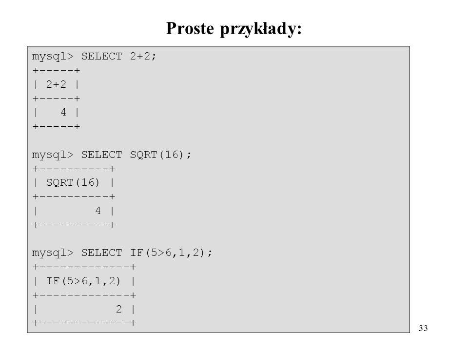 Proste przykłady: mysql> SELECT 2+2; +-----+ | 2+2 | | 4 |