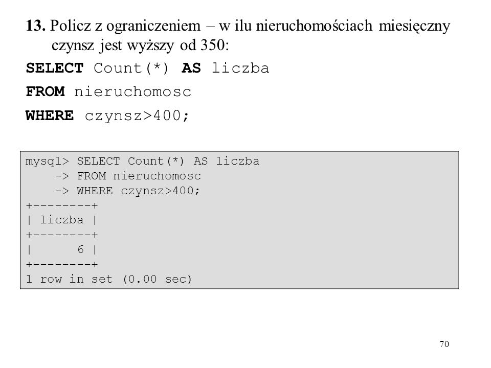 SELECT Count(*) AS liczba FROM nieruchomosc WHERE czynsz>400;
