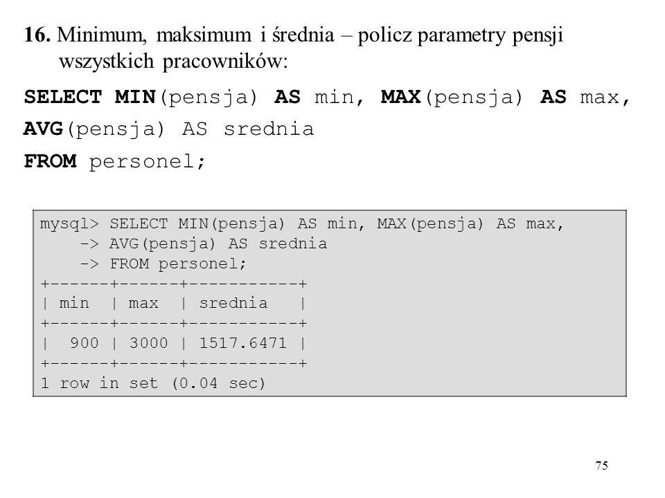 SELECT MIN(pensja) AS min, MAX(pensja) AS max, AVG(pensja) AS srednia
