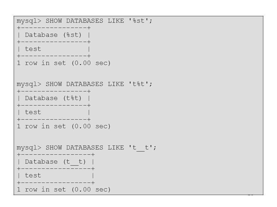 mysql> SHOW DATABASES LIKE %st ;