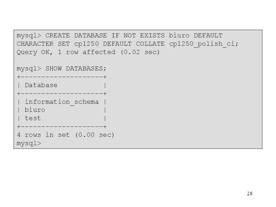 mysql> CREATE DATABASE IF NOT EXISTS biuro DEFAULT CHARACTER SET cp1250 DEFAULT COLLATE cp1250_polish_ci;
