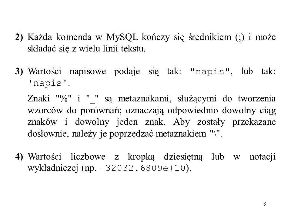 2) Każda komenda w MySQL kończy się średnikiem (;) i może składać się z wielu linii tekstu.