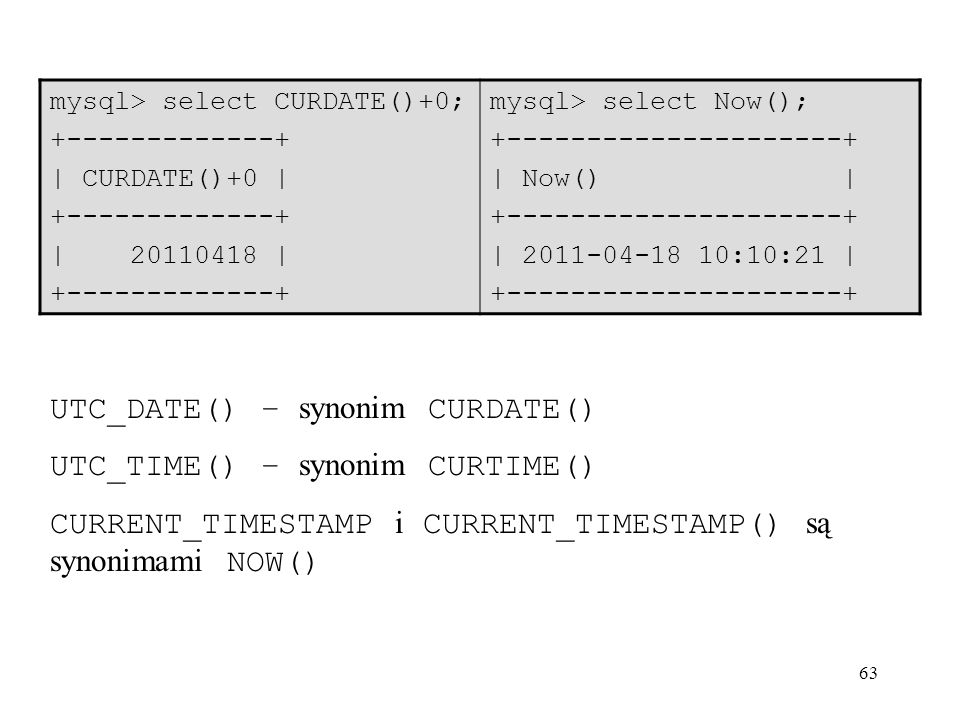 UTC_DATE() – synonim CURDATE() UTC_TIME() – synonim CURTIME()